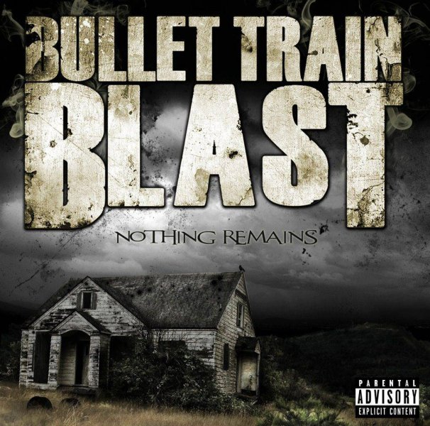 Bullet Train Blast – Nothing Remains
