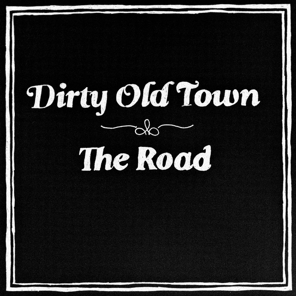 Dirty Old Town – The Road